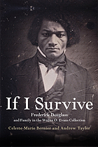 If I survive : Frederick Douglass and family in the Walter O. Evans collection : a 200 year anniversary