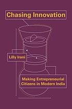 Chasing innovation : making entrepreneurial citizens in modern India