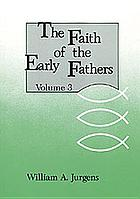The faith of the early fathers : a source-book of theological and historical passages ...
