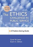 The Ethics Challenge in Public Service : A Problem-Solving Guide.