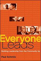 Everyone leads : building leadership from the community up