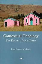 Contextual theology : the drama of our times