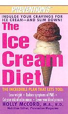 Prevention's the ice cream diet : the amazing plan that helps you lose weight, lower blood pressure, cut colon cancer risk, reduce PMS symptoms
