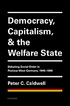 Democracy, capitalism, and the welfare state : debating social order in postwar West Germany, 1949-1989