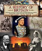 A History of Britain : the key events that have shaped Britain from Neolithic times to the 21st century
