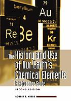The history and use of our earth's chemical elements : a reference guide