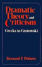 Dramatic theory and criticism : Greeks to Grotowski