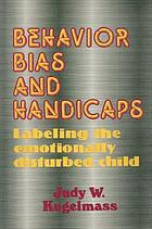 Behavior, bias, and handicaps : labeling the emotionally disturbed child