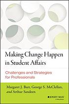 Making change happen in student affairs : challenges and strategies for professionals