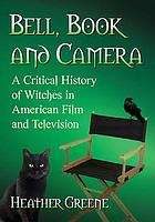 Bell, book and camera : a critical history of witches in American film and television