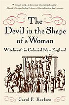 The devil in the shape of a woman : witchcraft in colonial New England