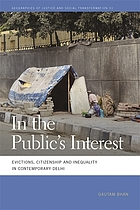 In the public's interest : evictions, citizenship, and inequality in contemporary Delhi