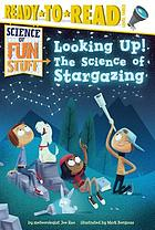 Looking up! : the science of stargazing