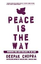 Peace is the way : bringing war and violence to an end