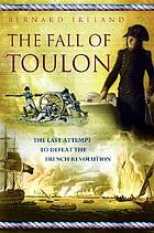 The fall of Toulon : the last opportunity to defeat the French Revolution