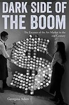 Dark side of the boom : the excesses of the art market in the twenty-first century