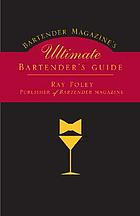 Bartender magazine's ultimate bartender's guide : more than 1,300 recipes from the world's best bartenders, plus everything you need to set up and serve