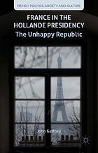 France in the Hollande presidency : the unhappy republic