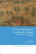 China's international investment strategy : bilateral, regional, and global law and policy