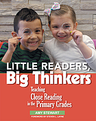 Little readers, big thinkers : teaching close reading in the primary grades