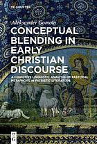 Conceptual blending in early Christian discourse : a cognitive linguistic analysis of pastoral metaphors in patristic literature