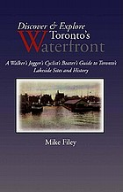 Discover & explore Toronto's waterfront : a walker's, jogger's, cyclist's, boater's guide to Toronto's lakeside sites and history