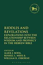 Riddles and revelations : explorations into the relationship between wisdom and prophecy in the Hebrew Bible
