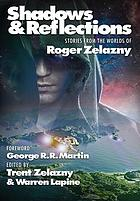 Shadows & reflections : stories from the worlds of Roger Zelazny