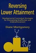 Reversing lower attainment : developmental curriculum strategies for overcoming disaffection and underachievement