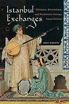 Istanbul exchanges : Ottomans, orientalists, and nineteenth-century visual culture