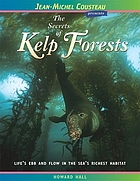 The secrets of kelp forests : life's ebb and flow in the sea's richest habitat