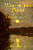 The whispering pond : a personal guide to the emerging vision of science