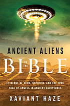 Ancient aliens in the Bible : evidence of UFOs, Nephilim, and the true face of angels in ancient scriptures