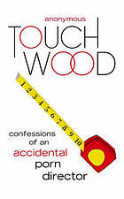 Touch wood : confessions of an accidental porn director.