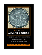 The advent project : the later-seventh-century creation of the Roman Mass proper