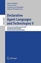 Declarative agent languages and technologies V : 5th international workshop, DALT 2007, Honolulu, Hawaii, USA, May 14, 2007 : revised, selected, and invited papers