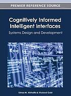 Cognitively informed intelligent interfaces : systems design and development