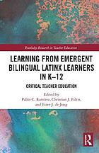 Learning from emergent bilingual Latinx learners in K-12 : critical teacher education