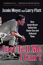 Just tell me I can't : how Jamie Moyer defied the radar gun and defeated time