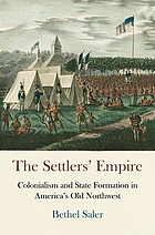 The settlers' empire : colonialism and state formation in America's Old Northwest