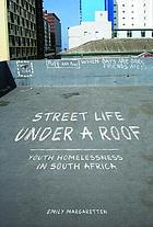 Street life under a roof : youth homelessness in South Africa