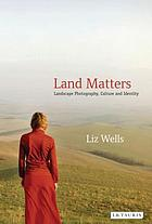 Land matters : landscape photography, culture and identity