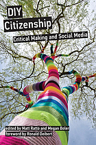Diy citizenship : critical making and social media; ed. by matt ratto.