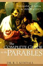 The complete guide to the parables : understanding and applying the stories of Jesus