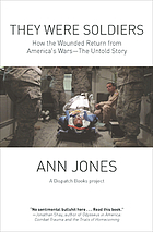 They were soldiers : how the wounded return from America's wars--the untold story