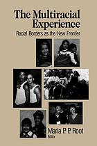 The multiracial experience : racial borders as the new frontier