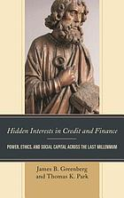 Hidden interests in credit and finance : power, ethics, and social capital across the last millennium