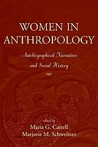 Women in anthropology : autobiographical narratives and social history