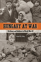 Hungary at war : civilians and soldiers in World War II