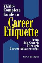 VGM's complete guide to career etiquette : from job search through career advancement